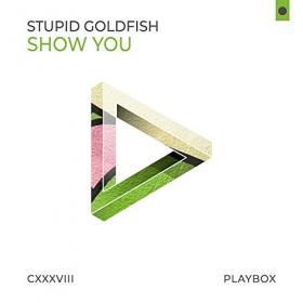 STUPID GOLDFISH - SHOW YOU